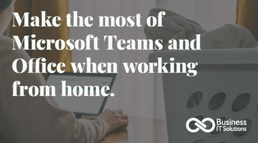 Make the most of Microsoft Teams and Office when working from home